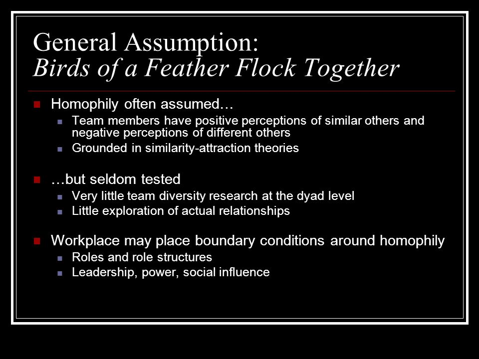 General Assumption: Birds of a Feather Flock Together