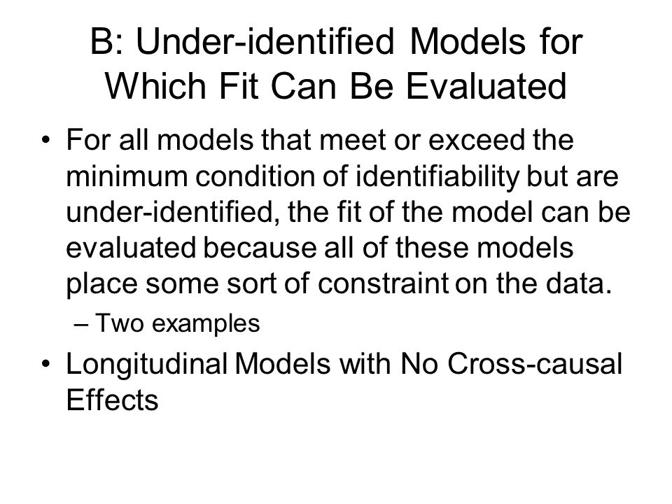 B: Under-identified Models for Which Fit Can Be Evaluated