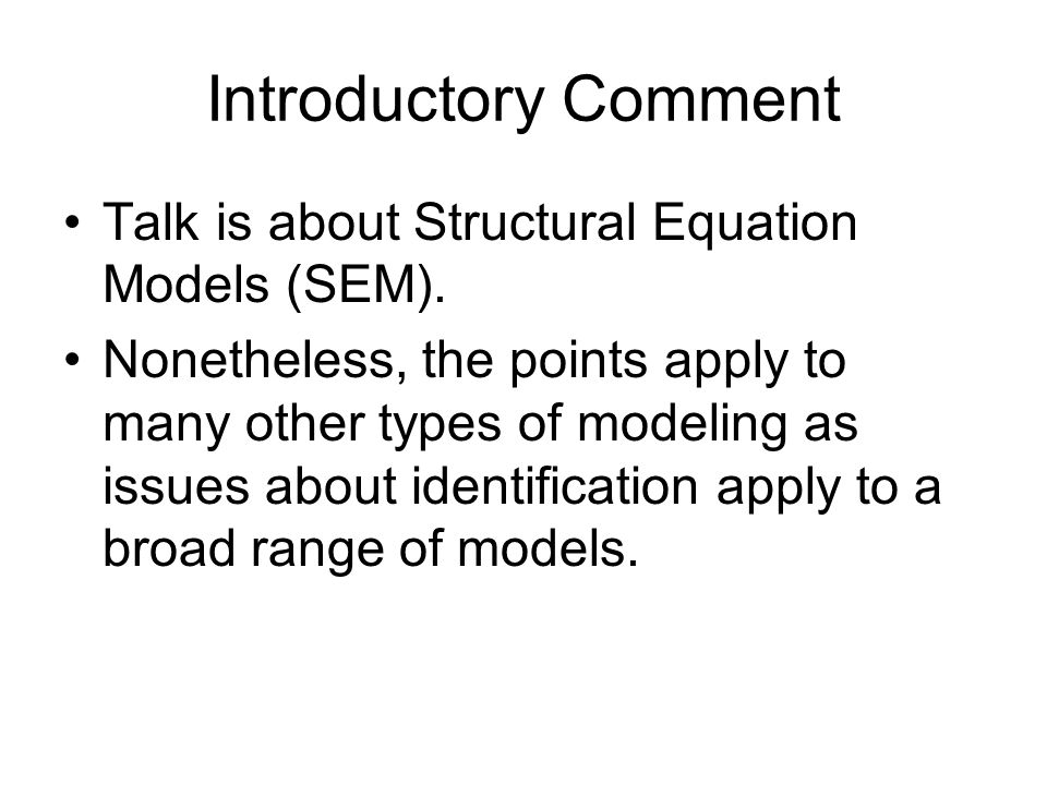 Introductory Comment Talk is about Structural Equation Models (SEM).