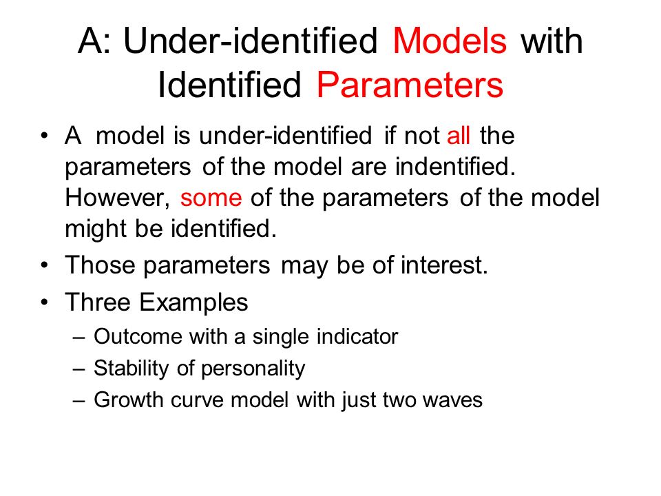 A: Under-identified Models with Identified Parameters