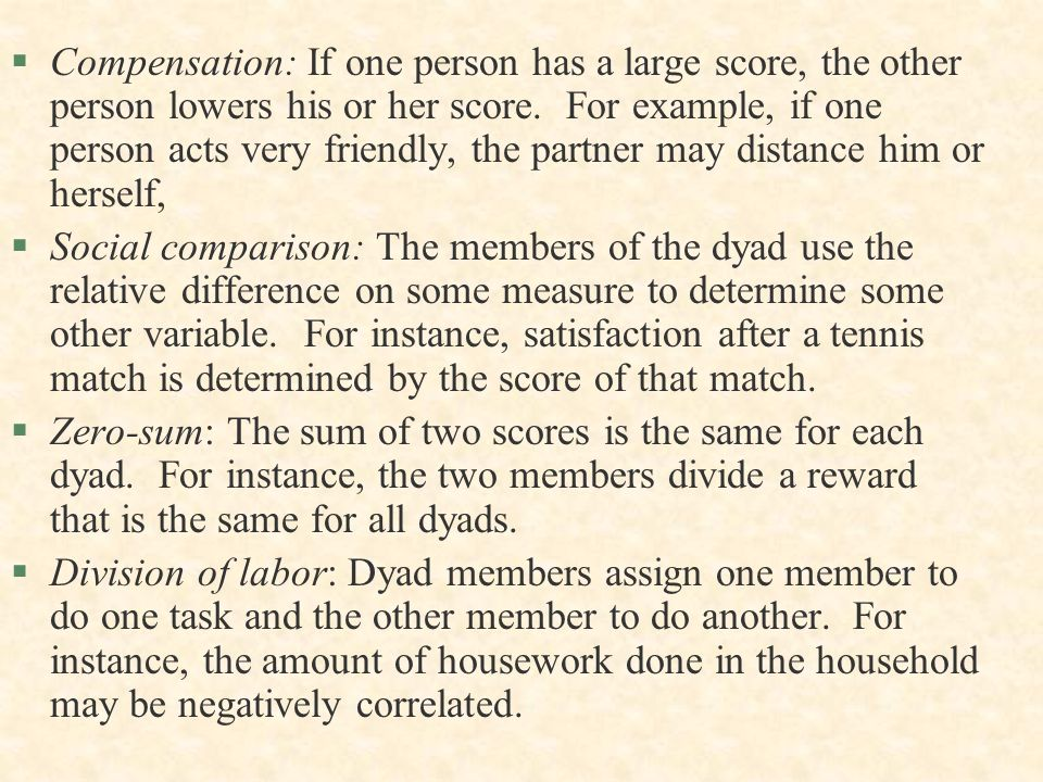 Compensation: If one person has a large score, the other person lowers his or her score. For example, if one person acts very friendly, the partner may distance him or herself,