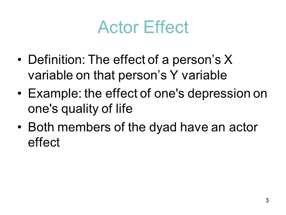 Actor Effect Definition: The effect of a person's X variable on that person's Y variable.