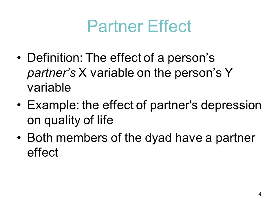 Partner Effect Definition: The effect of a person's partner's X variable on the person's Y variable.