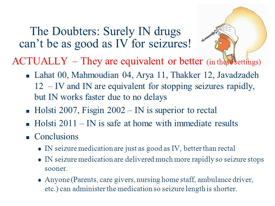 The Doubters: Surely IN drugs can't be as good as IV for seizures!