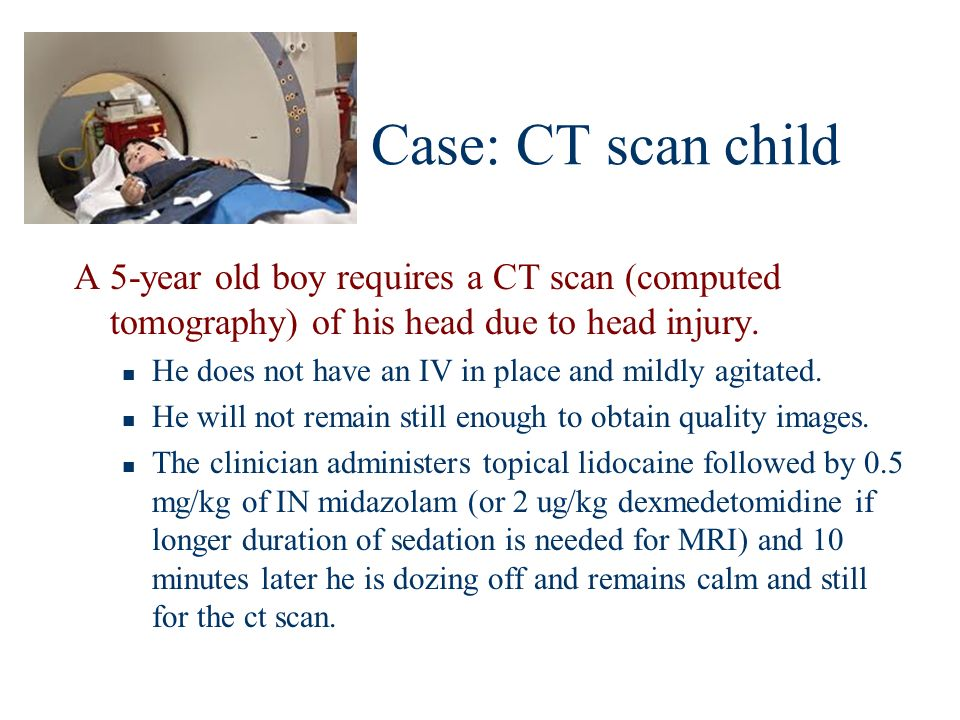 Case: CT scan childA 5-year old boy requires a CT scan (computed tomography) of his head due to head injury.