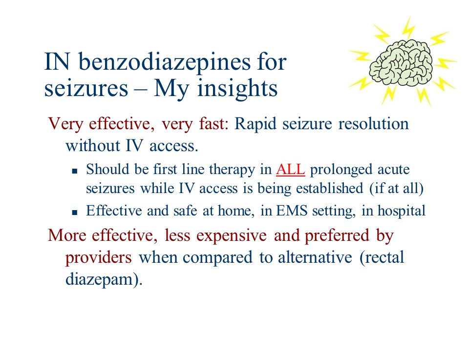 IN benzodiazepines for seizures – My insights