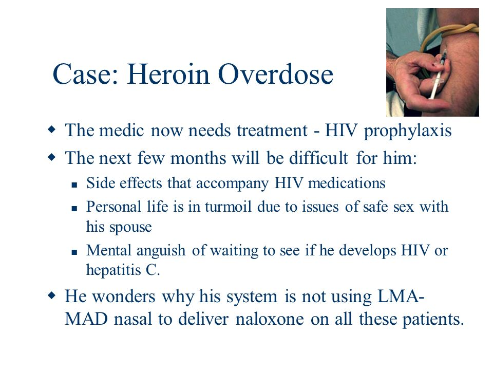 Case: Heroin Overdose The medic now needs treatment - HIV prophylaxis
