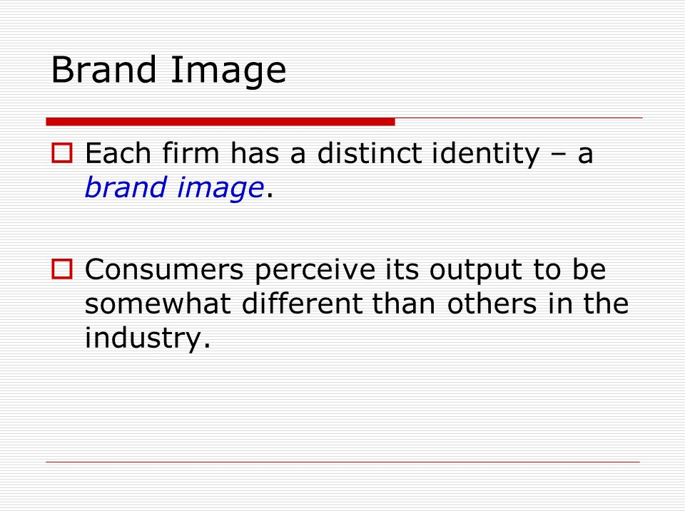 Brand Image Each firm has a distinct identity – a brand image.