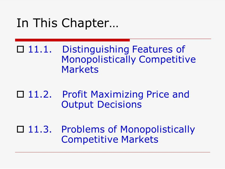 In This Chapter… Distinguishing Features of Monopolistically Competitive Markets.