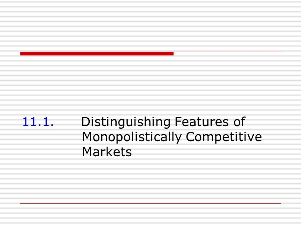 11.1. Distinguishing Features of Monopolistically Competitive Markets
