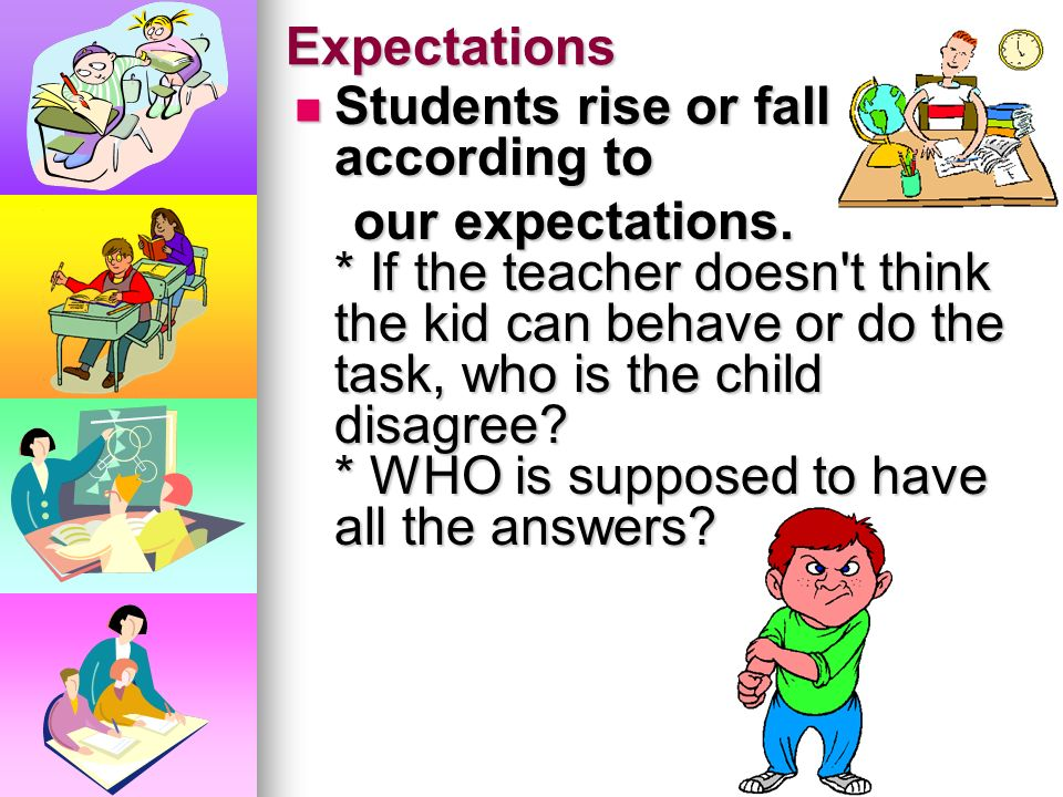 Expectations Students rise or fall according to.