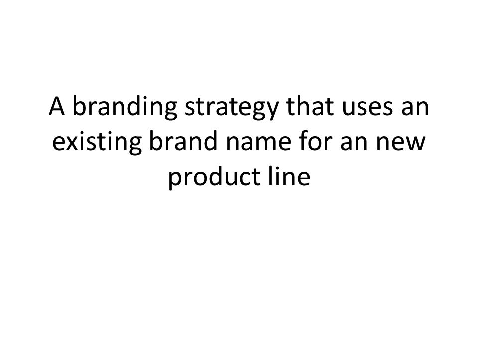 A branding strategy that uses an existing brand name for an new product line