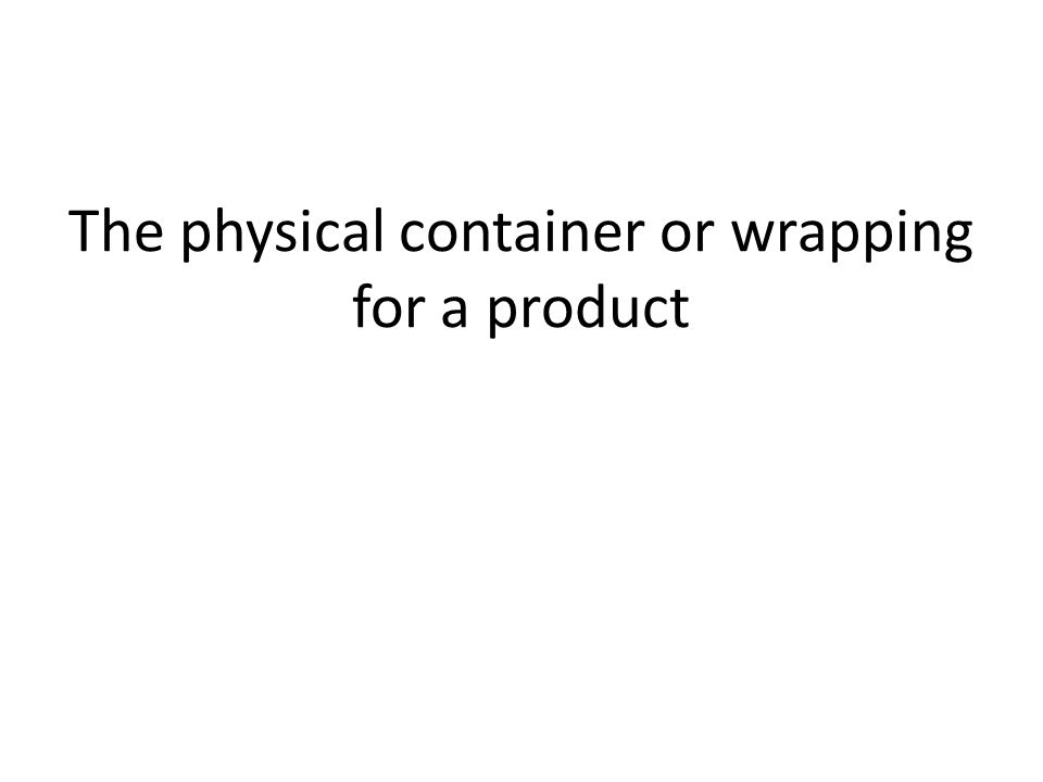The physical container or wrapping for a product