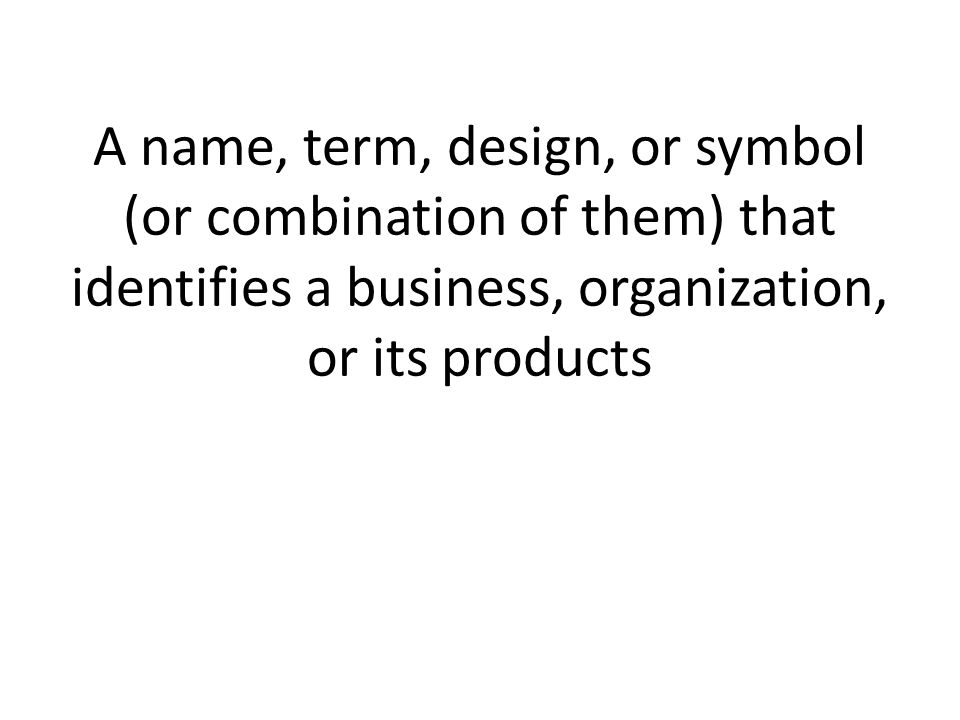 A name, term, design, or symbol (or combination of them) that identifies a business, organization, or its products