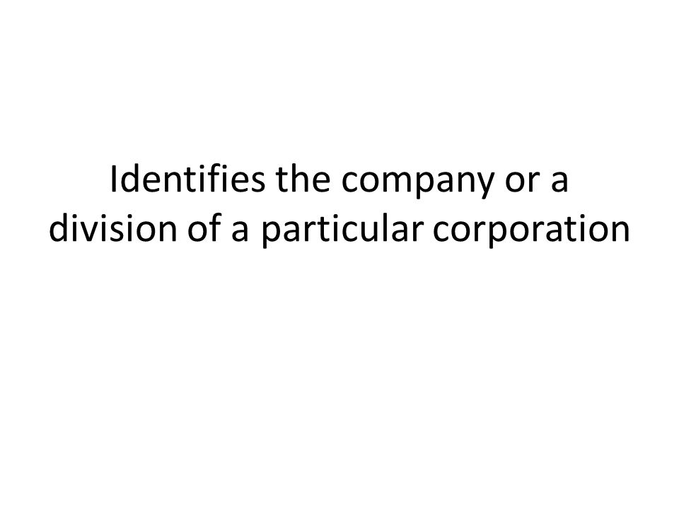 Identifies the company or a division of a particular corporation