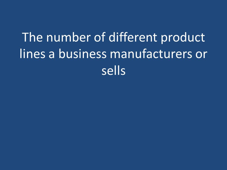 The number of different product lines a business manufacturers or sells