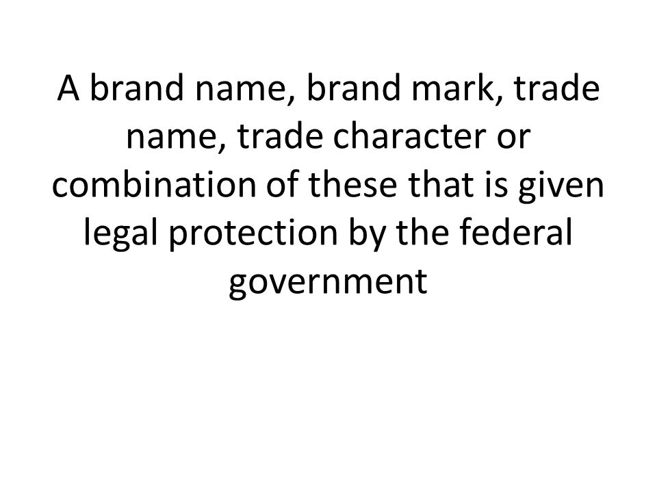 A brand name, brand mark, trade name, trade character or combination of these that is given legal protection by the federal government