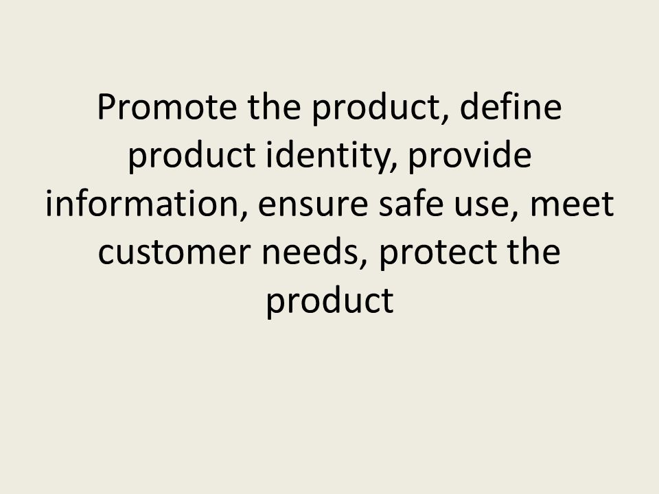 Promote the product, define product identity, provide information, ensure safe use, meet customer needs, protect the product