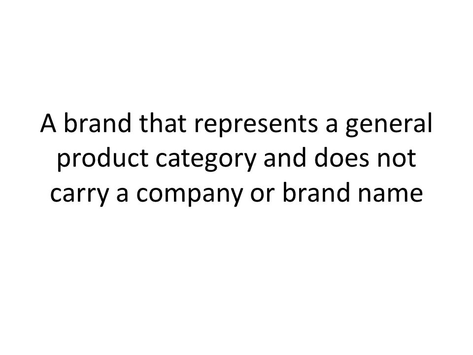 A brand that represents a general product category and does not carry a company or brand name