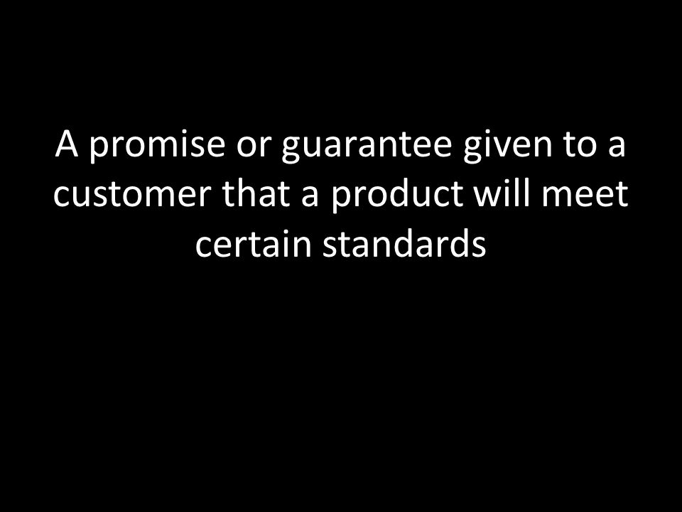 A promise or guarantee given to a customer that a product will meet certain standards