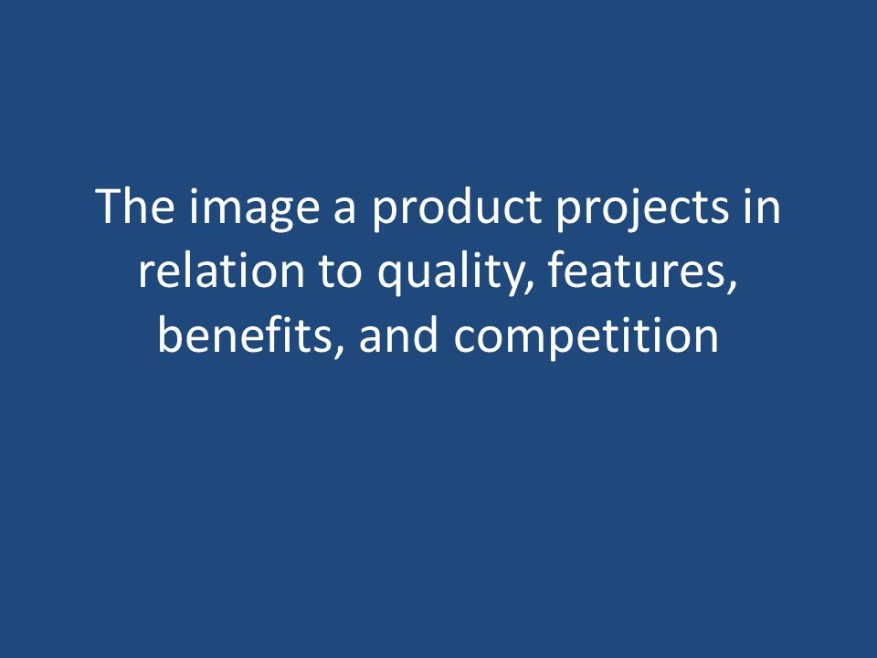 The image a product projects in relation to quality, features, benefits, and competition