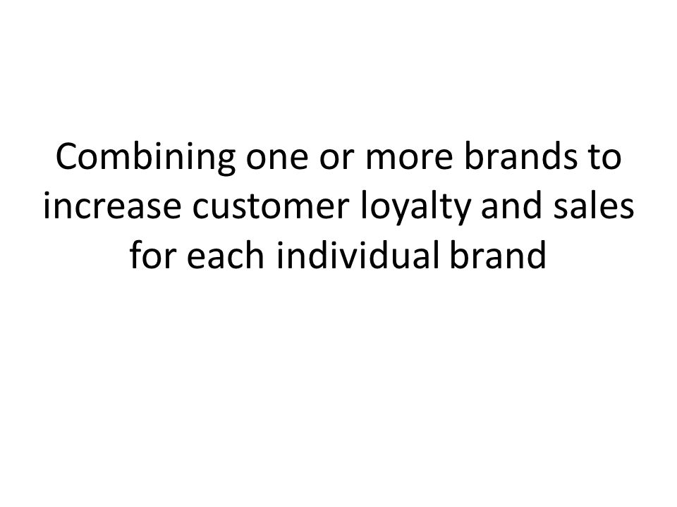 Combining one or more brands to increase customer loyalty and sales for each individual brand