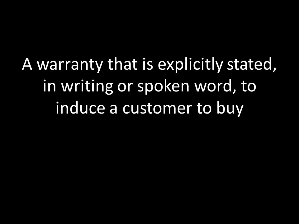 A warranty that is explicitly stated, in writing or spoken word, to induce a customer to buy