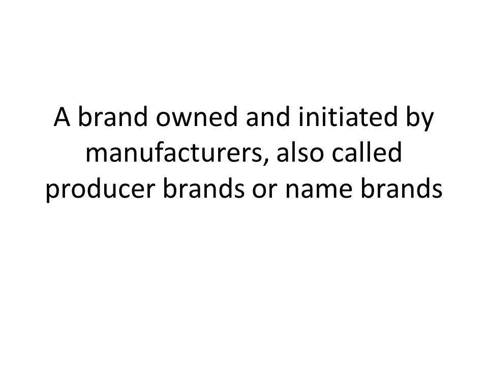A brand owned and initiated by manufacturers, also called producer brands or name brands