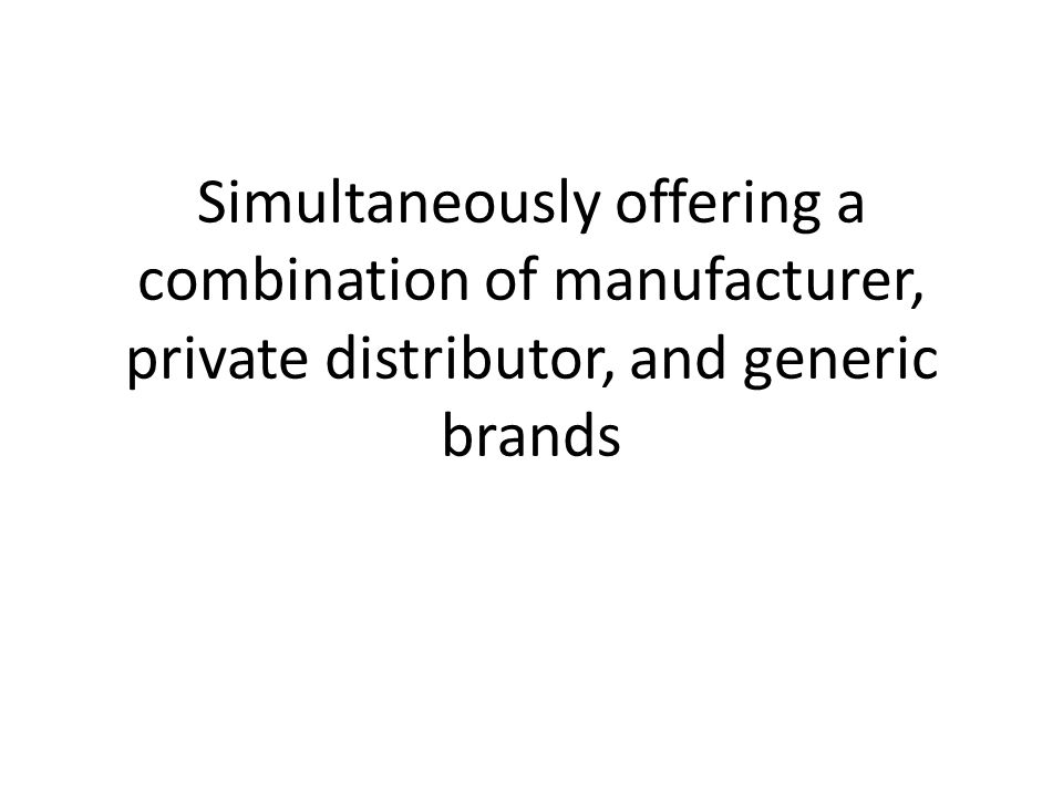 Simultaneously offering a combination of manufacturer, private distributor, and generic brands