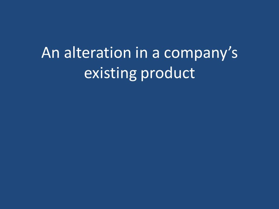 An alteration in a company's existing product