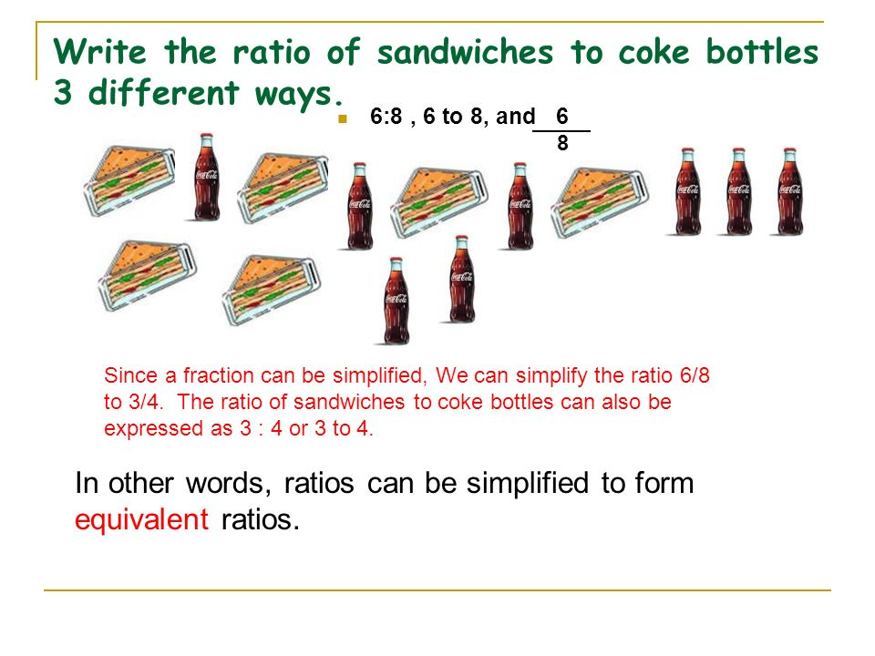 Write the ratio of sandwiches to coke bottles 3 different ways.