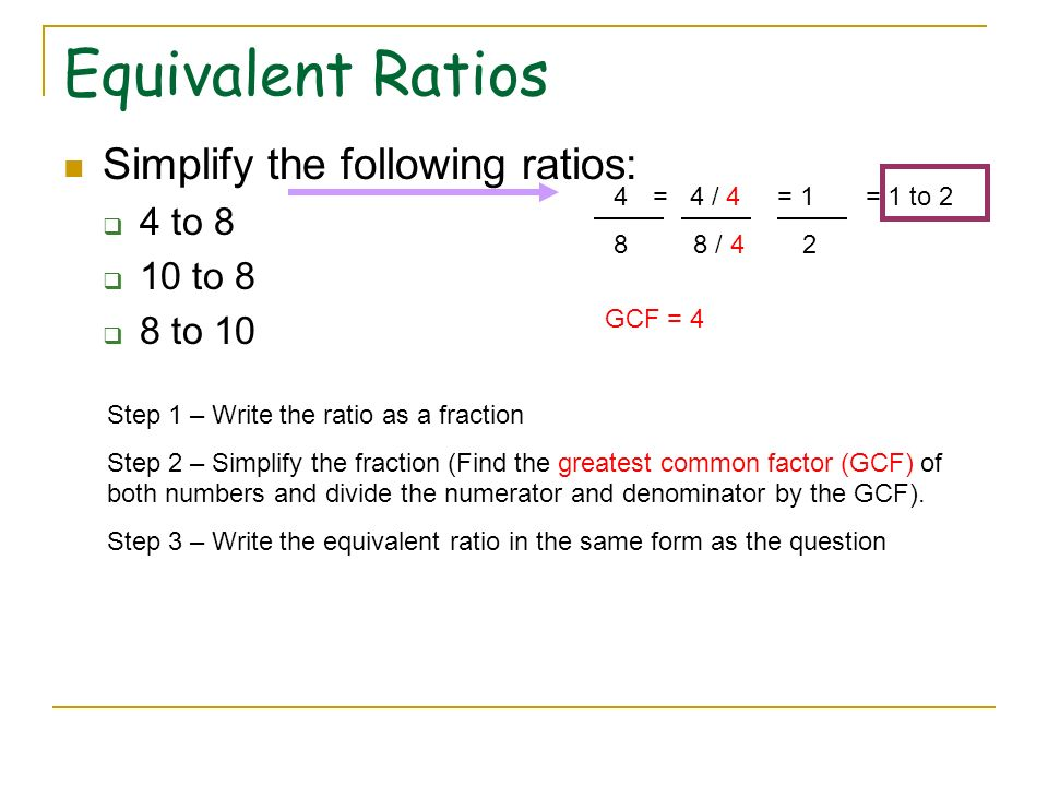 Equivalent Ratios Simplify the following ratios: 4 to 8 10 to 8