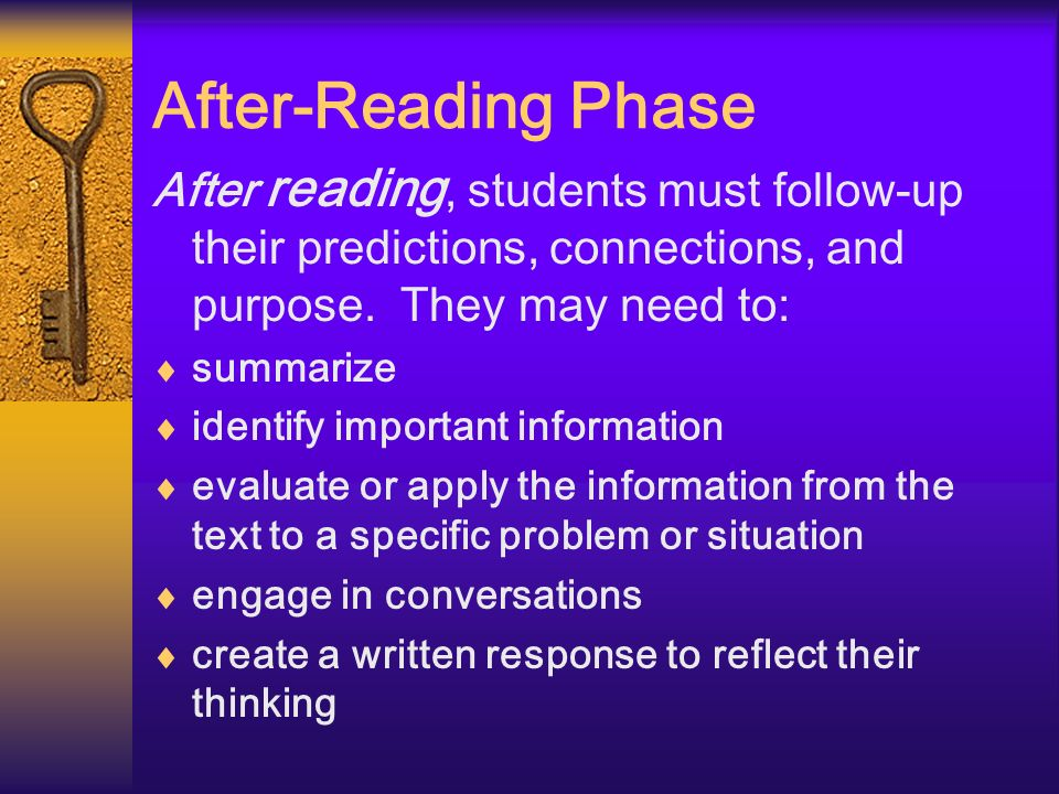 After-Reading Phase After reading, students must follow-up their predictions, connections, and purpose. They may need to: