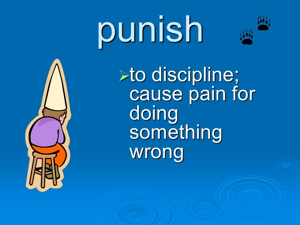 punish to discipline; cause pain for doing something wrong