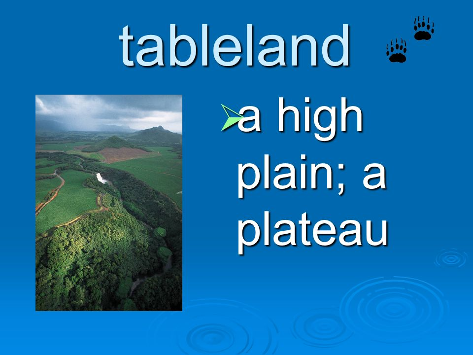 tableland a high plain; a plateau