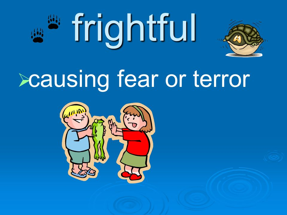 frightful causing fear or terror