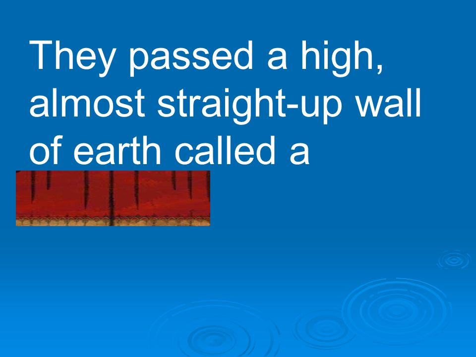 They passed a high, almost straight-up wall of earth called a tableland.