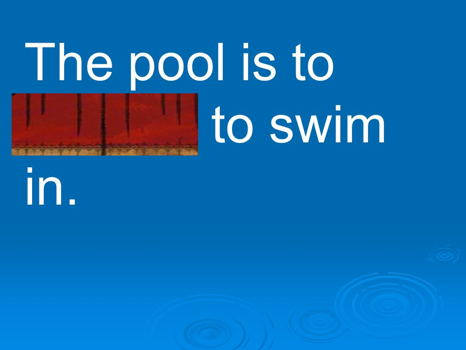The pool is to shallow to swim in.