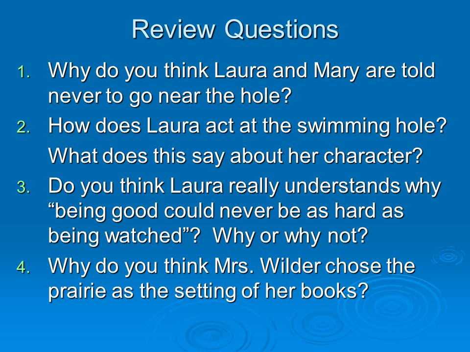 Review Questions Why do you think Laura and Mary are told never to go near the hole How does Laura act at the swimming hole
