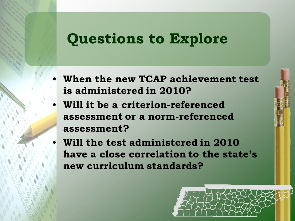 Questions to Explore When the new TCAP achievement test is administered in 2010