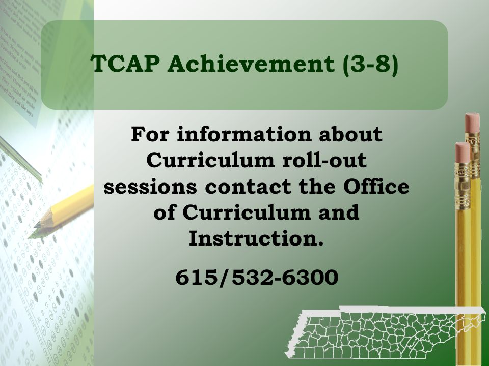 TCAP Achievement (3-8) For information about Curriculum roll-out sessions contact the Office of Curriculum and Instruction.