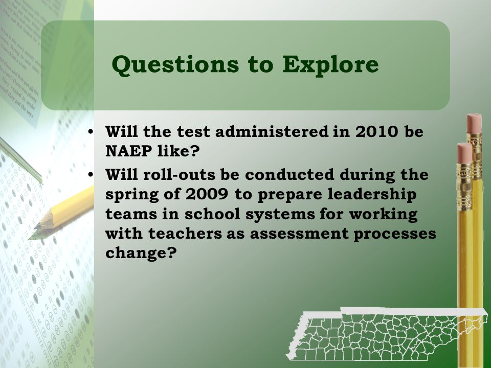 Questions to Explore Will the test administered in 2010 be NAEP like