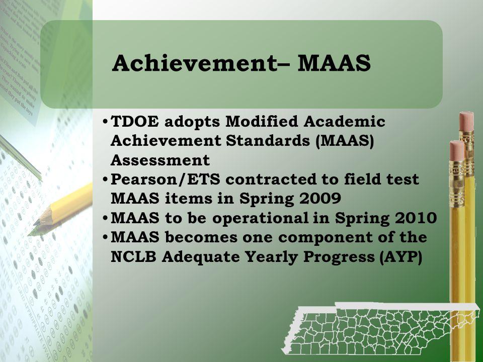 Achievement– MAAS TDOE adopts Modified Academic Achievement Standards (MAAS) Assessment.