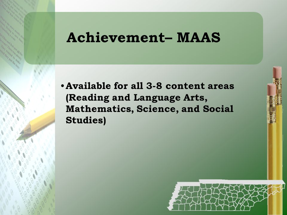 Achievement– MAAS Available for all 3-8 content areas (Reading and Language Arts, Mathematics, Science, and Social Studies)