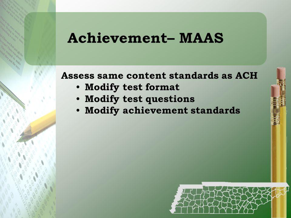 Achievement– MAAS Assess same content standards as ACH
