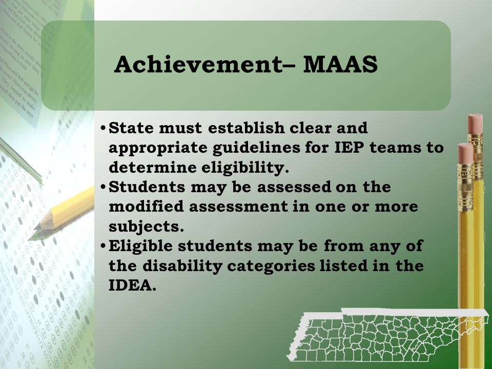 Achievement– MAAS State must establish clear and appropriate guidelines for IEP teams to determine eligibility.