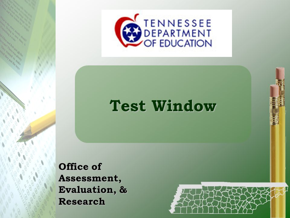 Test Window Office of Assessment, Evaluation, & Research