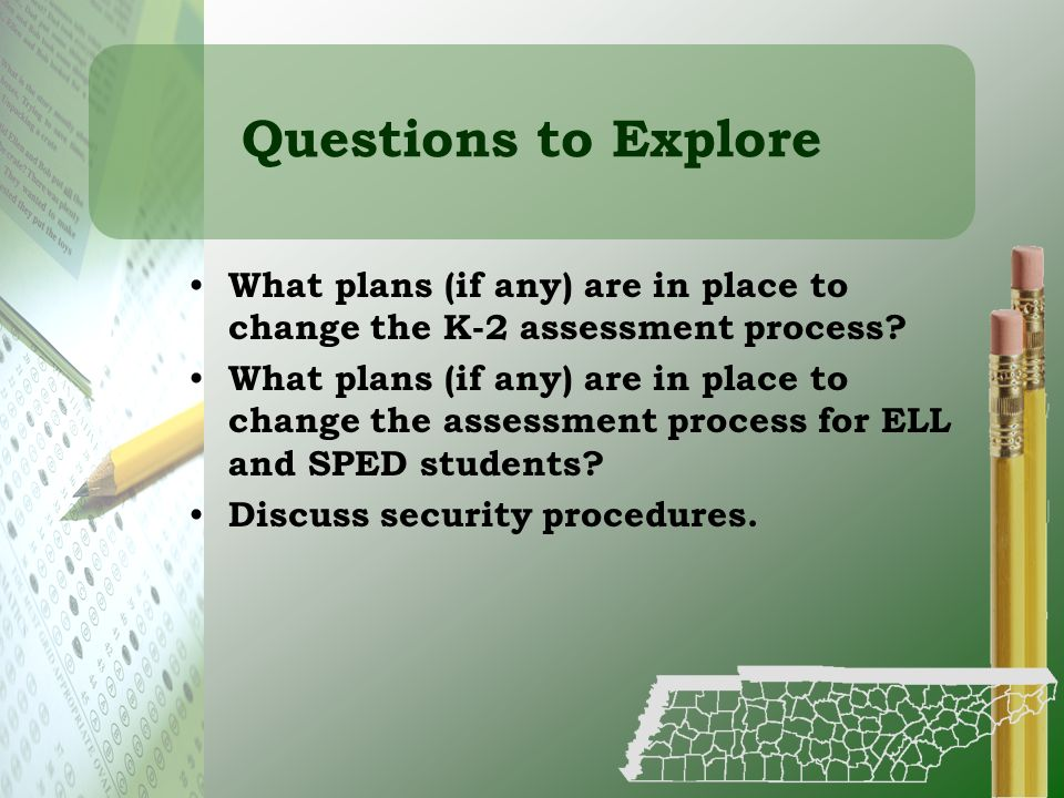 Questions to Explore What plans (if any) are in place to change the K-2 assessment process