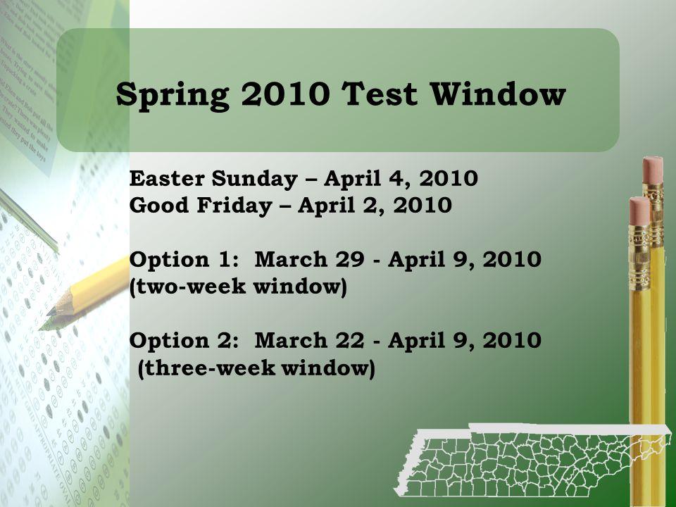 Spring 2010 Test Window Easter Sunday – April 4, 2010