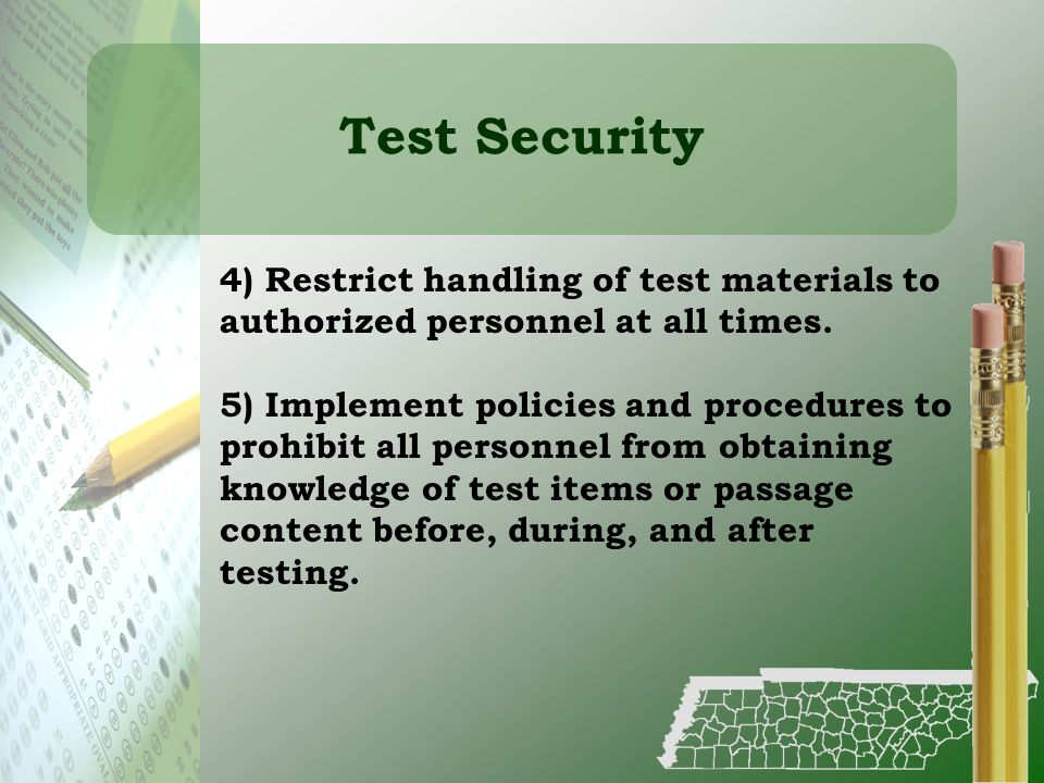 Test Security 4) Restrict handling of test materials to authorized personnel at all times.